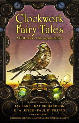 25 Reads: Clockwork Fairy Tales edited by Stephen Antczak and James C. Bassett